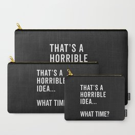 That's A Horrible Idea Funny Quote Carry-All Pouch