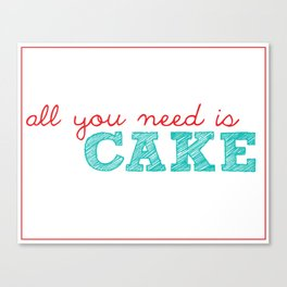 All You Need is Cake Canvas Print