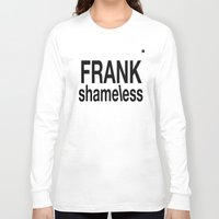 shameless Long Sleeve T-shirts featuring Shameless white by Chroma
