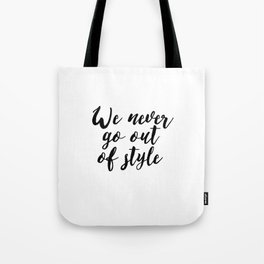 """Inspirational """"Quote We Never Go Out Of Style"""" Quote Printable Calligraphy Quote Wall Art Poster Typ Tote Bag"""