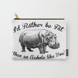 I'd Rather be Fat than an Asshole like You! Carry-All Pouch