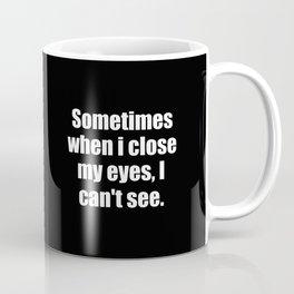 Sometimes funny quote Coffee Mug