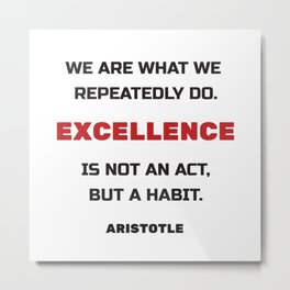 Excellence is not an act but a habit Metal Print