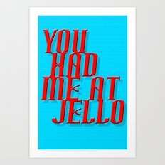 Had me at Jello Art Print