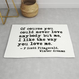 You could never love anybody but me - Fitzgerald quote Rug