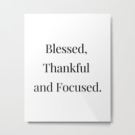 Blessed, Thankful and Focused Metal Print