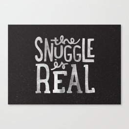 Snuggle is real - black Canvas Print
