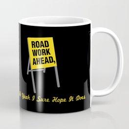 Road Work Ahead Coffee Mug