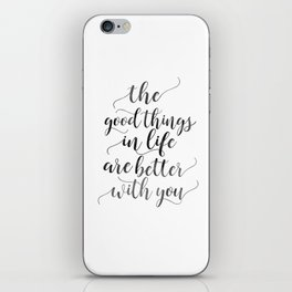 PRINTABLE Art, The Good Things In Life Are Better With You,Love Sign,Boyfriend Gift,Gift For Her,Lov iPhone Skin