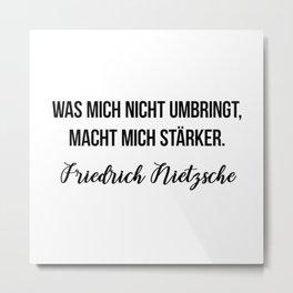 Was mich nicht umbringt, macht mich stärker.  Friedrich Nietzsche Metal Print