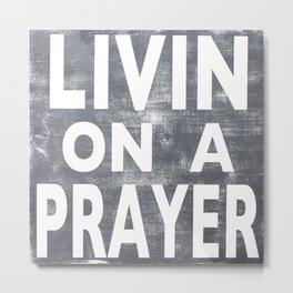 Livin' On A Prayer Metal Print
