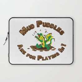 Mud Puddle Are for Playing In! Laptop Sleeve