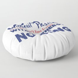 Without Passion Floor Pillow