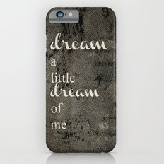DREAM A LITTLE DREAM OF ME.. Slim Case iPhone 6s