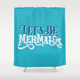 Let's Be Mermaids Typography BLUE Shower Curtain