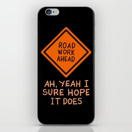 Funny Quotes - Road Work Ahead iPhone Skin