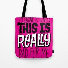 Really Bad for Me Tote Bag
