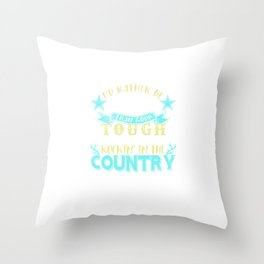 Id Rather Be Lucky Than Good, Tough Than Pretty, Rockin In The Country Than Rollin In The City Throw Pillow