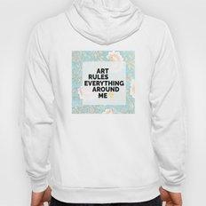 Art Rules Everything Around Me Hoody