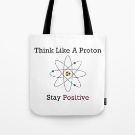 Think Like a Proton Stay Positive Tote Bag