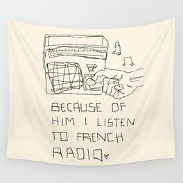 French Radio (Because of Him I Listen to French Radio) Wall Tapestry
