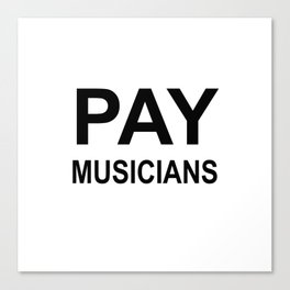 PAY MUSICIANS Canvas Print