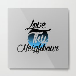 Love Thy Neighbour  Metal Print