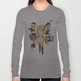 Time to live Long Sleeve T-shirt