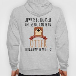Otter Marten Always Be Yourself Funny Animal Hoody
