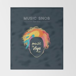 Music to DYE for — Music Snob Tip #075 Throw Blanket