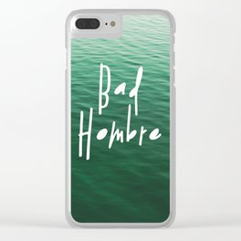 Proud Bad Hombre Clear iPhone Case