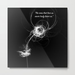 """""""The ones that love us..."""" Quote Metal Print"""