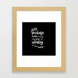Sardonic Humor Is Just My Way Of Dealing With The World Framed Art Print