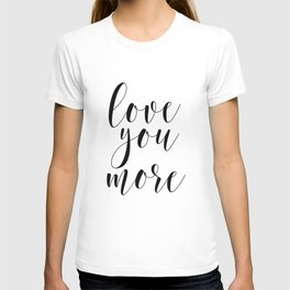 Love You More, Typography Quote, Quote Printable, Wall Decor, Inspirational Quote, Love Art T-shirt