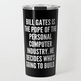 Bill Gates is the pope of the personal computer industry He decides who s going to build Travel Mug