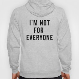 I'm Not For Everyone Funny Quote Hoody