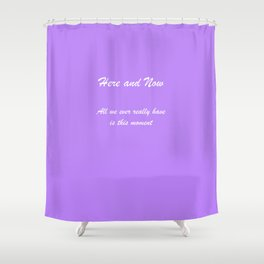 Rule 9 Here and Now Shower Curtain