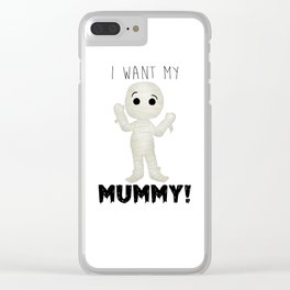 I Want My Mummy! Clear iPhone Case