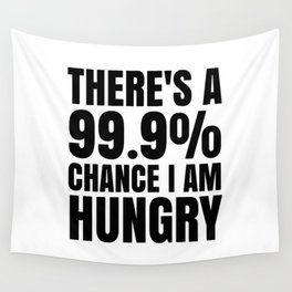 THERE'S A 99.9% PERCENT CHANCE I AM HUNGRY Wall Tapestry