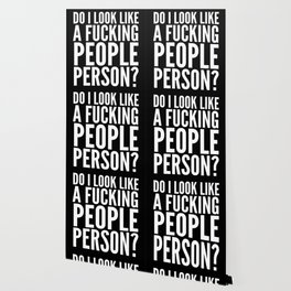 DO I LOOK LIKE A FUCKING PEOPLE PERSON? (Black & White) Wallpaper