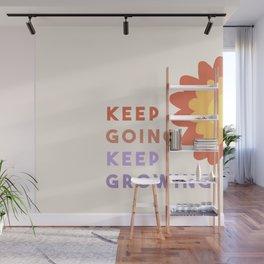 Keep Going, Keep Growing  Wall Mural