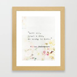 """""""Love all, trust a few, do wrong to none."""" William Shakespeare Framed Art Print"""