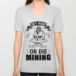 Get rich or die mining Unisex V-Neck
