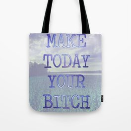 Make Today Your Bitch Tote Bag