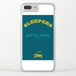 Sleepers gonna sleep Clear iPhone Case