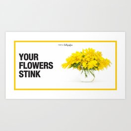Your Flowers Stink Art Print