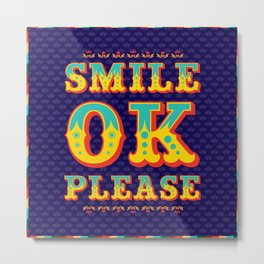 Smile Ok Please Metal Print