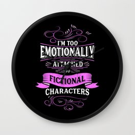 I'm Too Emotionally Attached To Fictional Characters Wall Clock