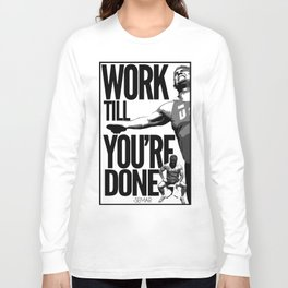 Work till you're done Long Sleeve T-shirt