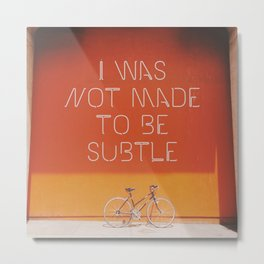 Not Made To Be Subtle Metal Print